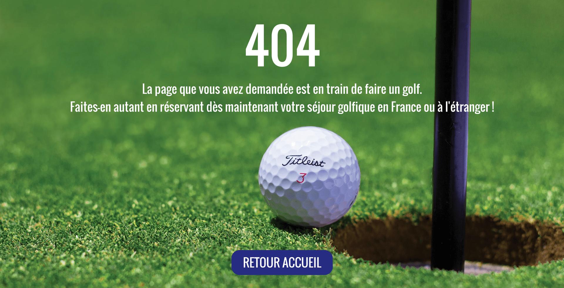 La page que vous avez demandé est en train de faire un golf. Faites-en autant en réservant dès maintenant votre séjour golfique en France ou à l'étranger !